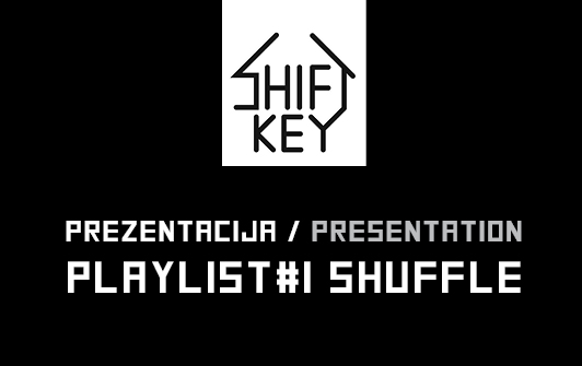 Shift Key Presentation: PLAYLIST#1 SHUFFLE