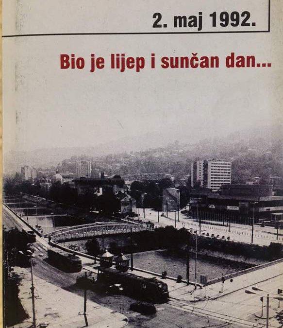 2.MAJ 1992. / BIO JE LIJEP I SUNČAN DAN…(drugo izdanje)