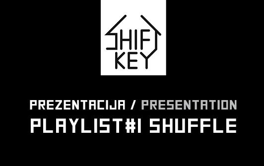 Shift Key prezentacija: PLAYLIST#1 SHUFFLE